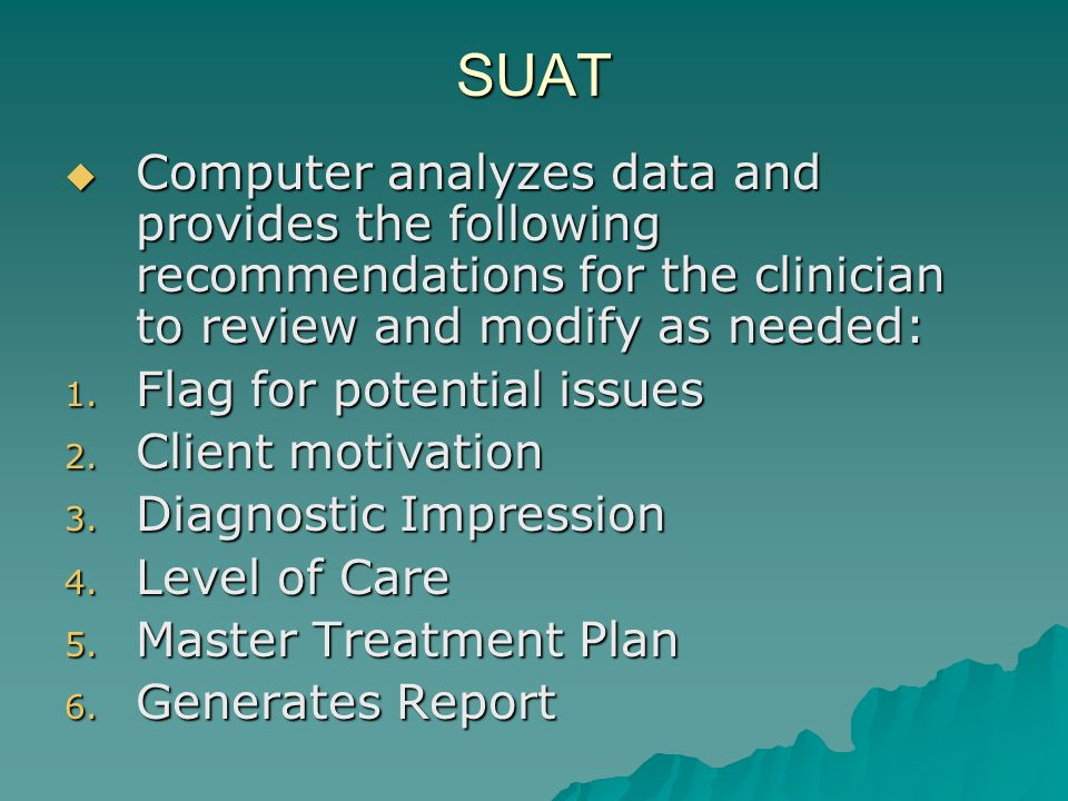 SUAT Computer analyzes data and provides the following recommendations for the clinician to review and modify as needed: