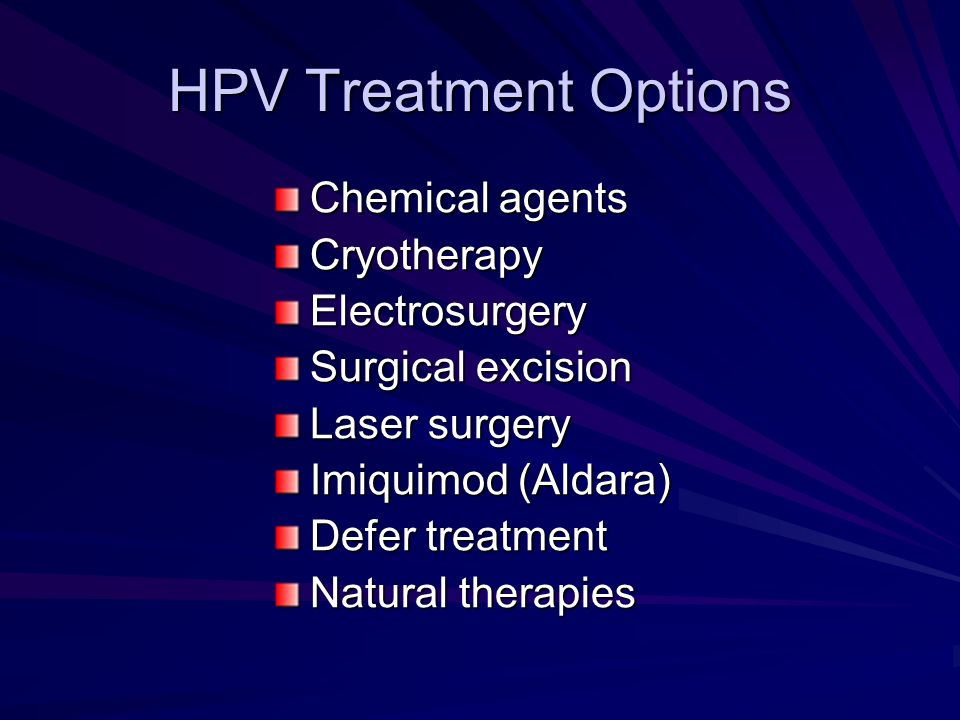 HPV Treatment Options Chemical agents Cryotherapy Electrosurgery