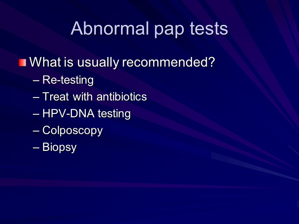 Abnormal pap tests What is usually recommended Re-testing