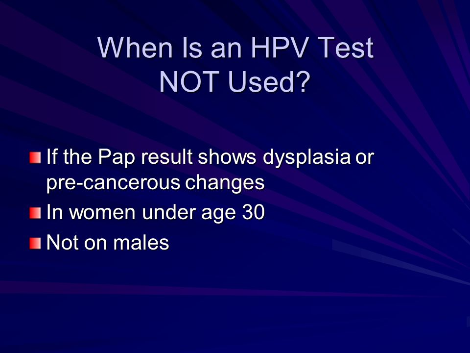 When Is an HPV Test NOT Used
