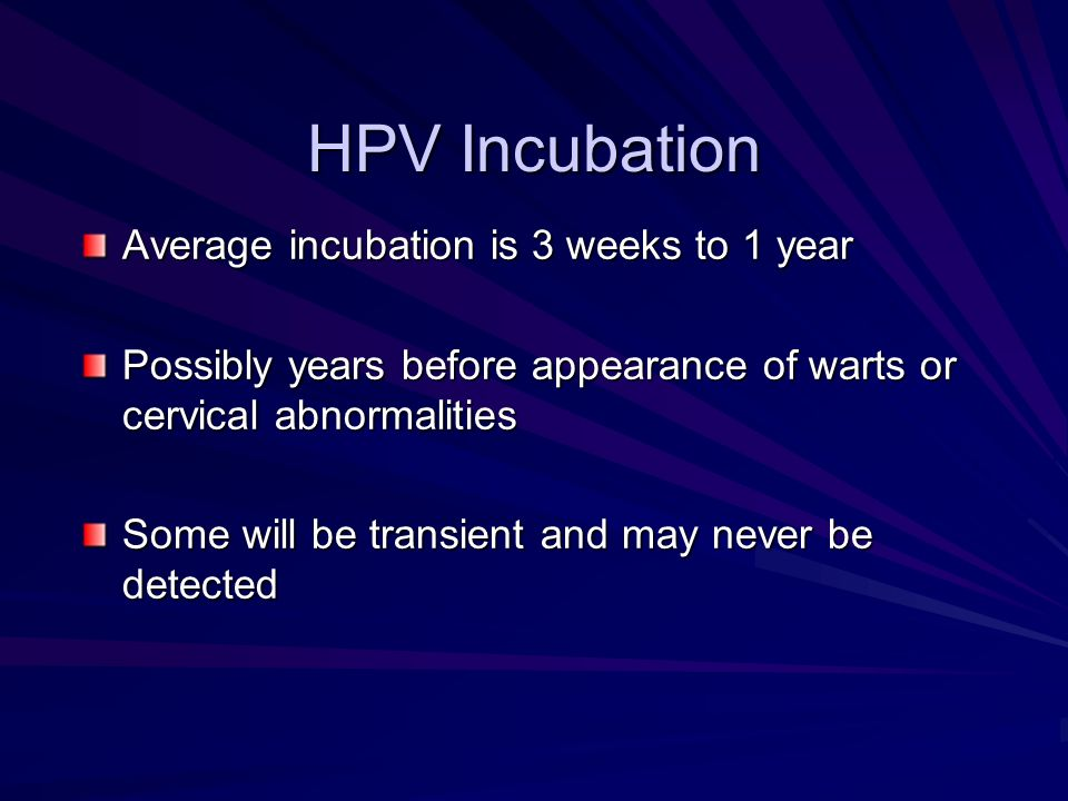 HPV Incubation Average incubation is 3 weeks to 1 year