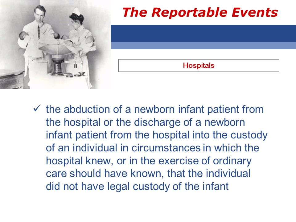 The Reportable Events the abduction of a newborn infant patient from