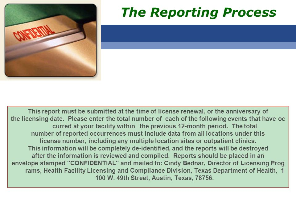 The Reporting Process This report must be submitted at the time of license renewal, or the anniversary of.