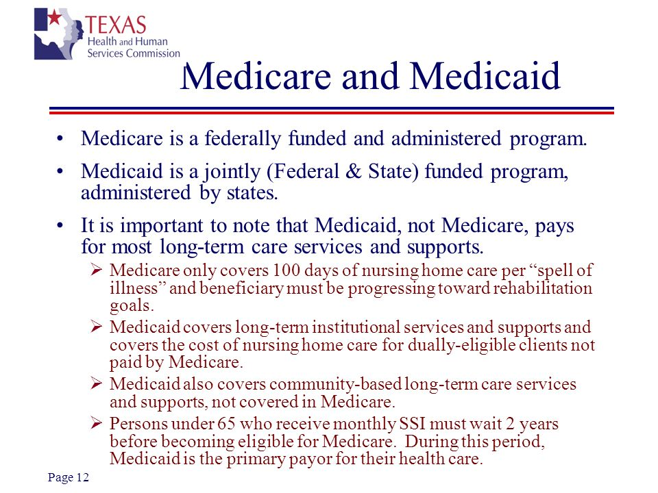 Medicare and Medicaid Medicare is a federally funded and administered program.