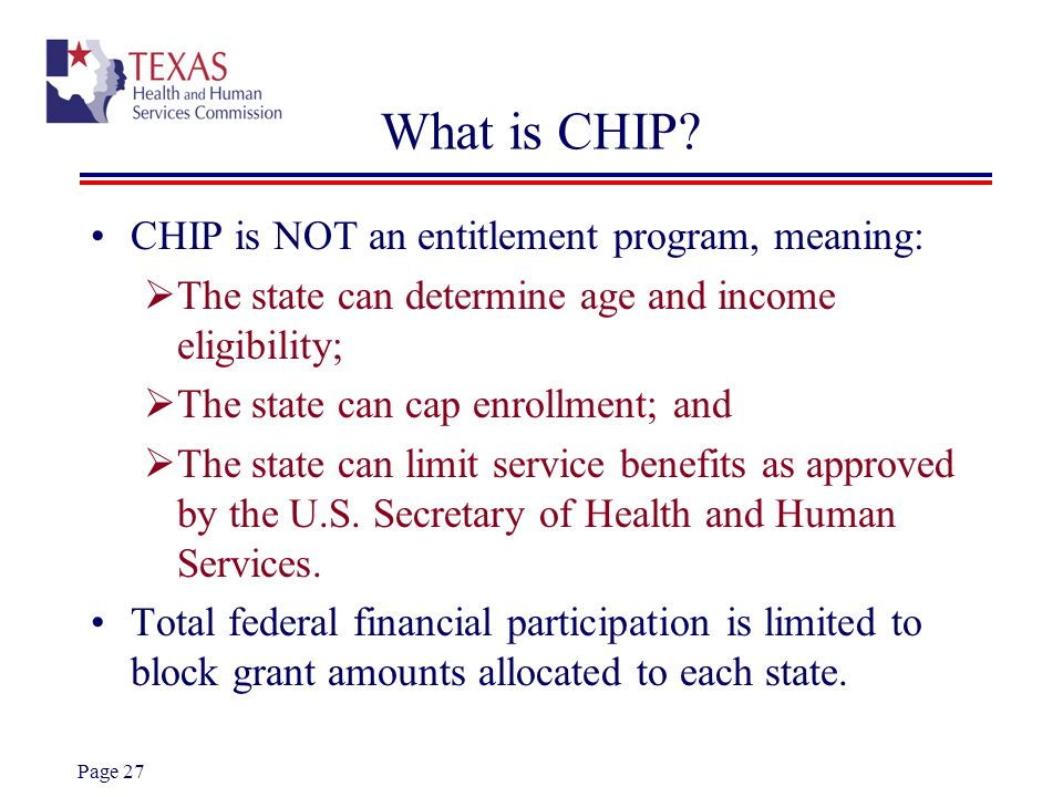 What is CHIP CHIP is NOT an entitlement program, meaning: