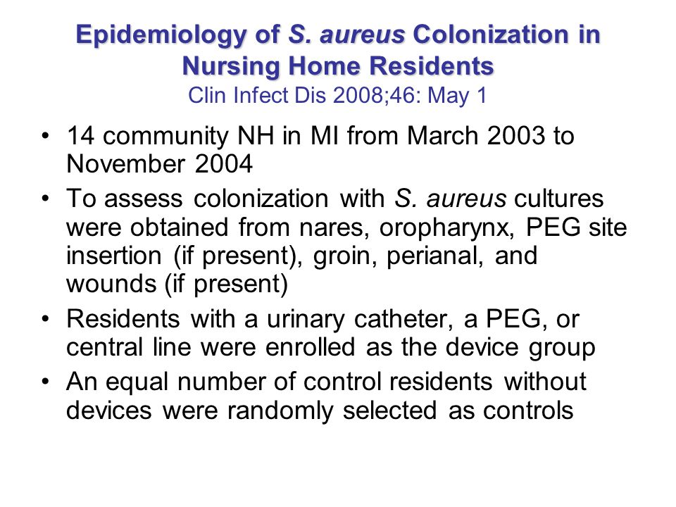 Epidemiology of S. aureus Colonization in Nursing Home Residents Clin Infect Dis 2008;46: May 1