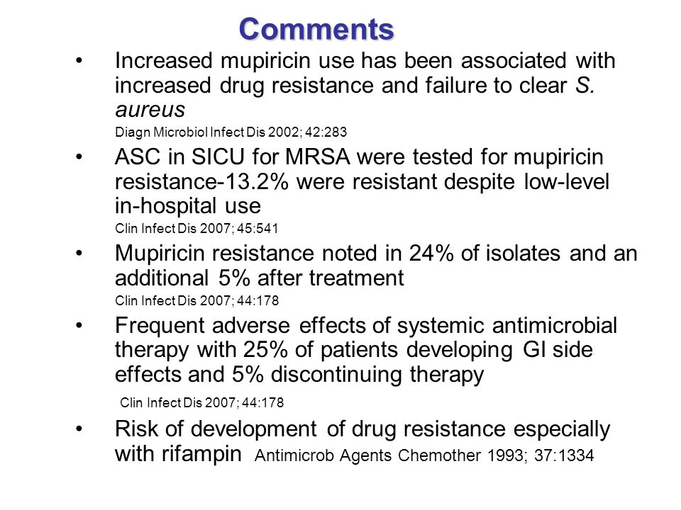 CommentsIncreased mupiricin use has been associated with increased drug resistance and failure to clear S. aureus.