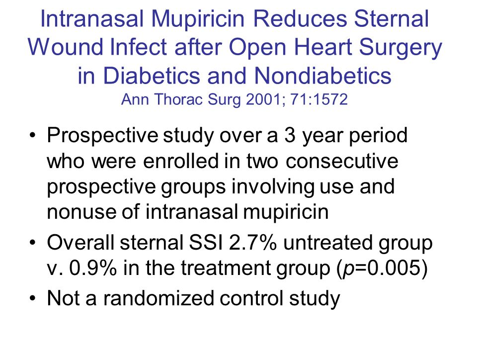 Intranasal Mupiricin Reduces Sternal Wound Infect after Open Heart Surgery in Diabetics and Nondiabetics Ann Thorac Surg 2001; 71:1572