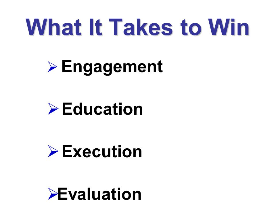 What It Takes to Win Engagement Education Execution Evaluation