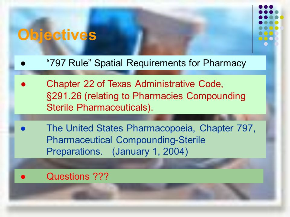 Objectives ● 797 Rule Spatial Requirements for Pharmacy.