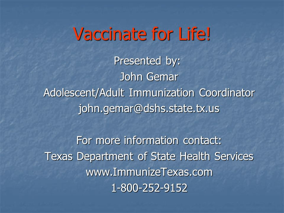 Vaccinate for Life! Presented by: John Gemar