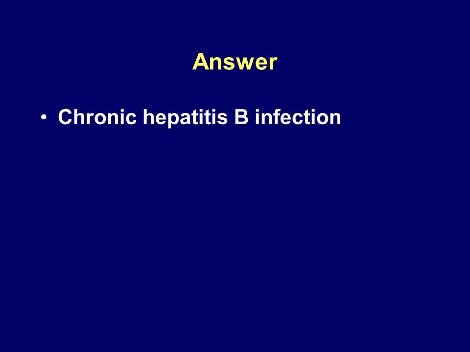 Answer Chronic hepatitis B infection
