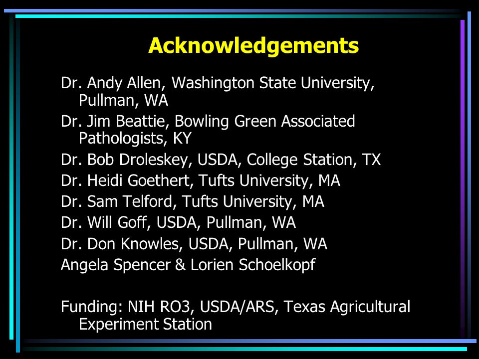 Acknowledgements Dr. Andy Allen, Washington State University, Pullman, WA. Dr. Jim Beattie, Bowling Green Associated Pathologists, KY.