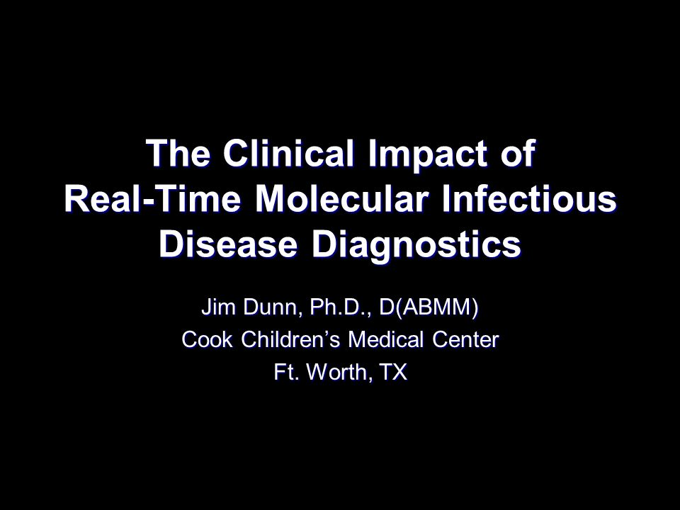 Jim Dunn, Ph.D., D(ABMM) Cook Children's Medical Center Ft. Worth, TX