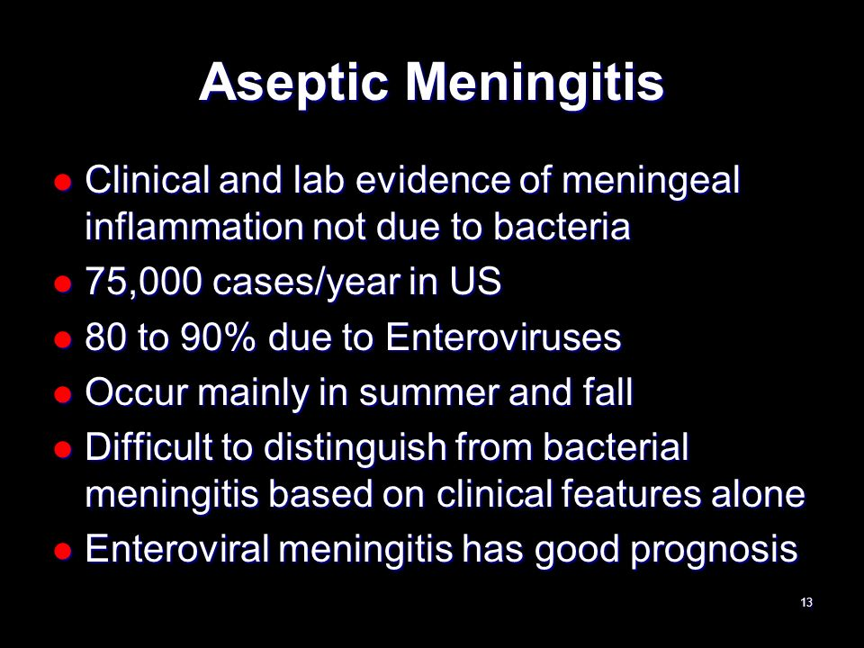 Aseptic Meningitis Clinical and lab evidence of meningeal inflammation not due to bacteria. 75,000 cases/year in US.