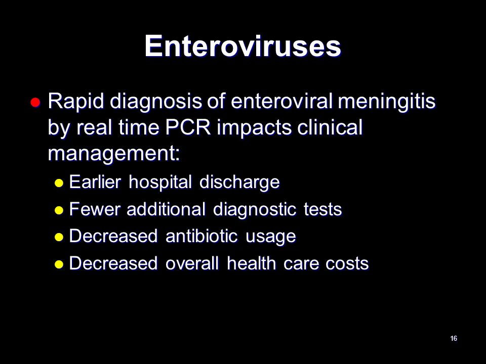 Enteroviruses Rapid diagnosis of enteroviral meningitis by real time PCR impacts clinical management: