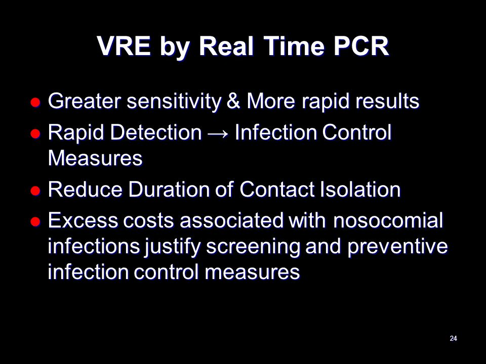 VRE by Real Time PCR Greater sensitivity & More rapid results