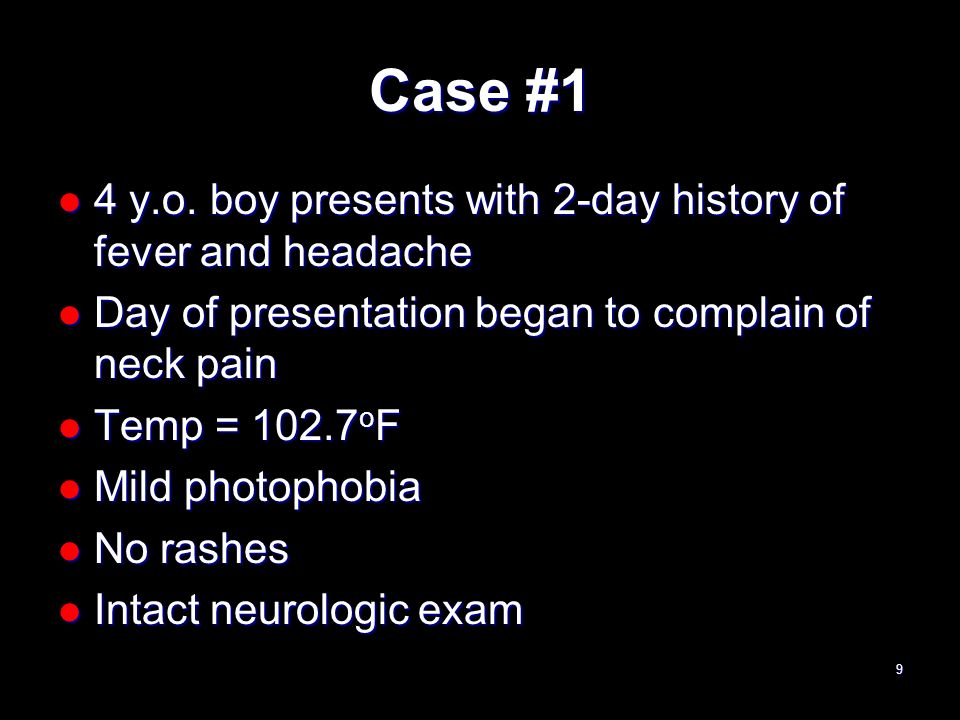 Case #1 4 y.o. boy presents with 2-day history of fever and headache