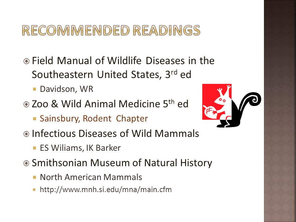 Recommended ReadingsField Manual of Wildlife Diseases in the Southeastern United States, 3rd ed. Davidson, WR.