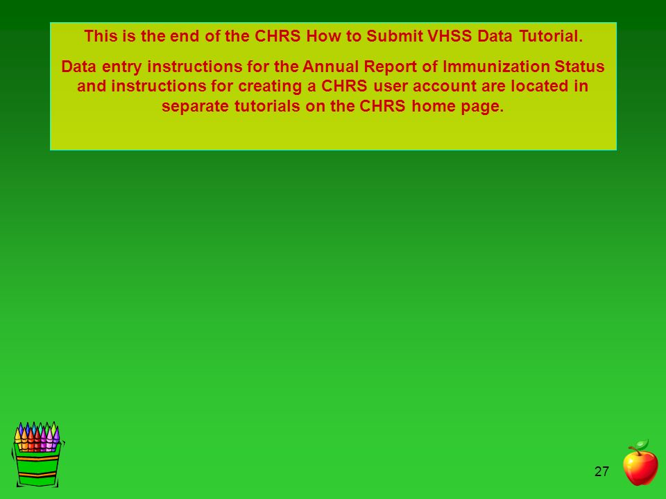 This is the end of the CHRS How to Submit VHSS Data Tutorial.
