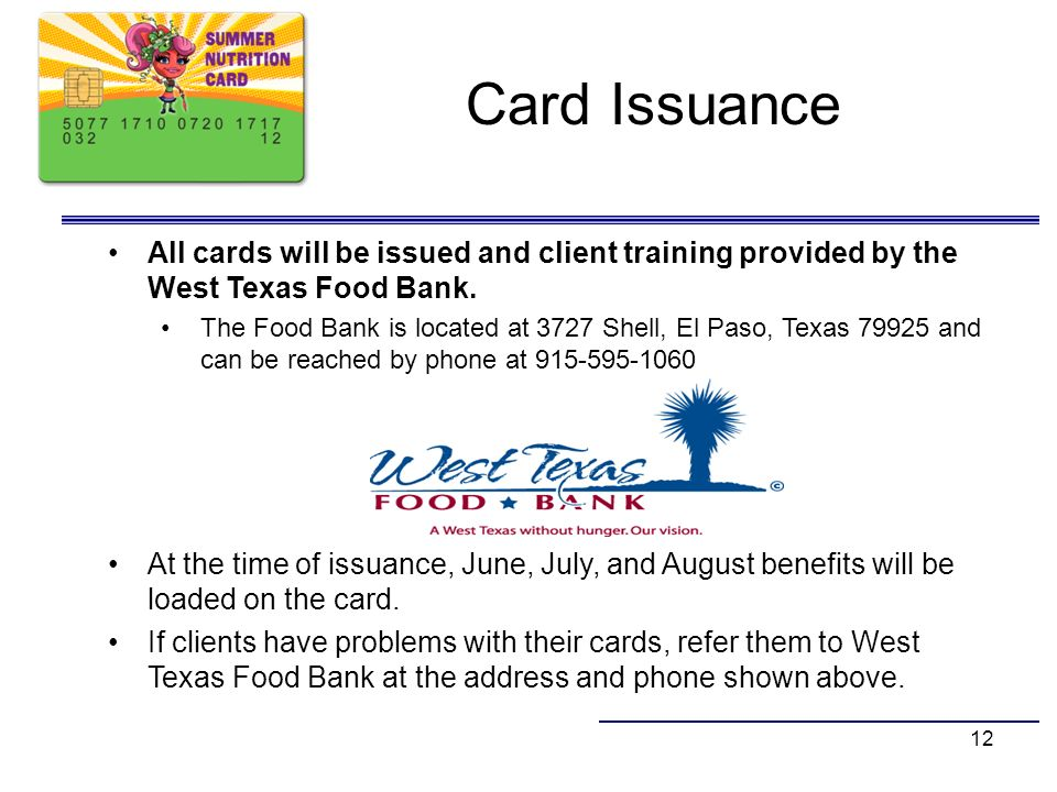 Card Issuance All cards will be issued and client training provided by the West Texas Food Bank.