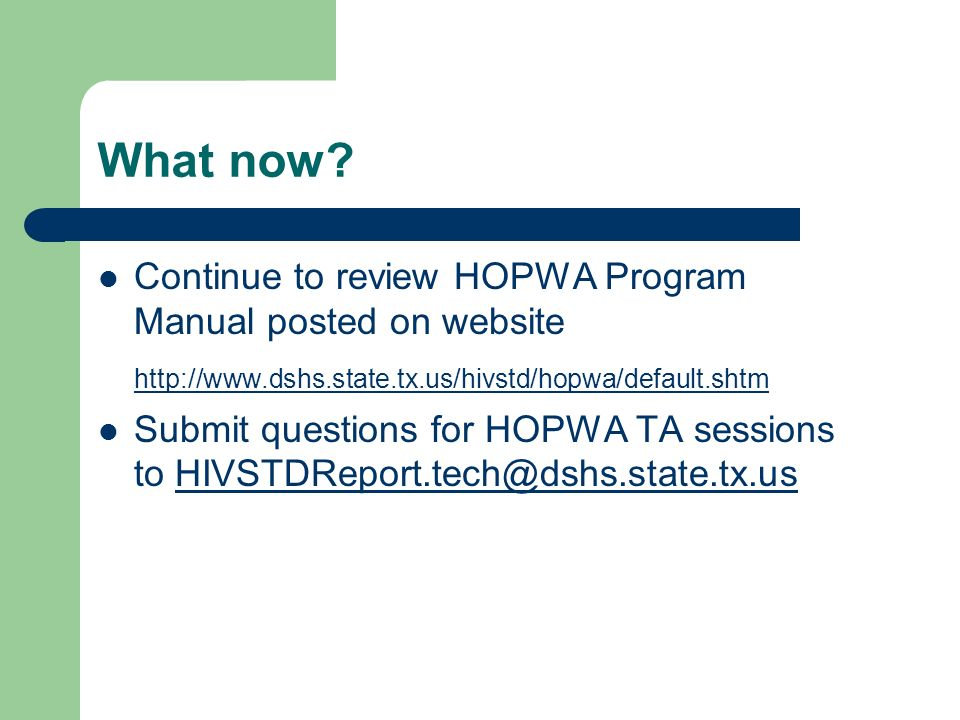 What now Continue to review HOPWA Program Manual posted on website