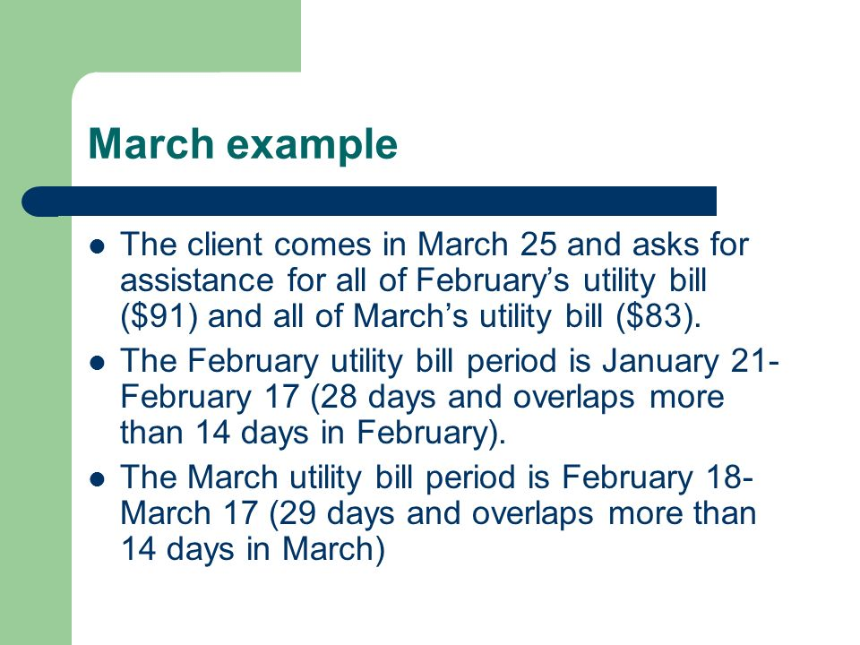March example The client comes in March 25 and asks for assistance for all of February's utility bill ($91) and all of March's utility bill ($83).