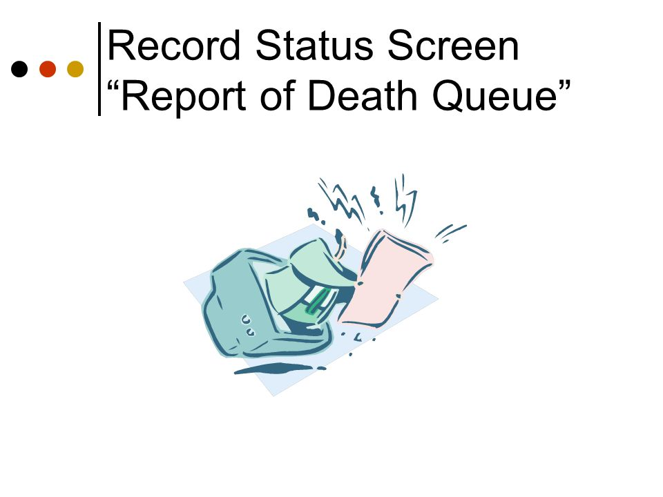 Record Status Screen Report of Death Queue