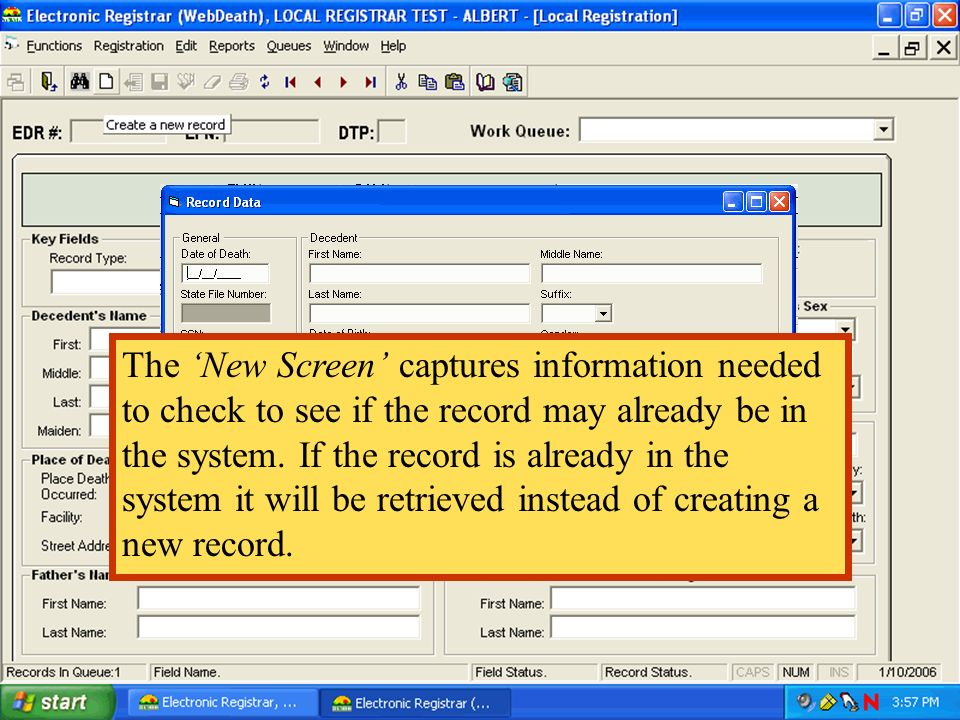 The 'New Screen' captures information needed to check to see if the record may already be in the system.
