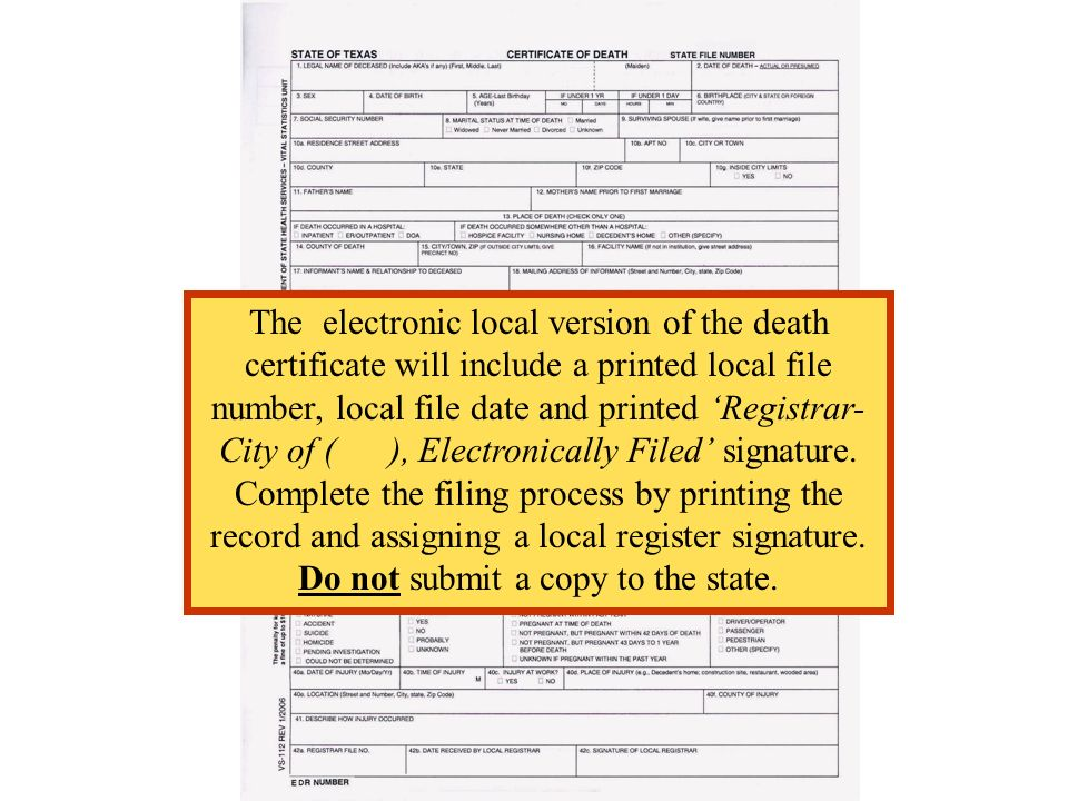 The electronic local version of the death certificate will include a printed local file number, local file date and printed 'Registrar-City of ( ), Electronically Filed' signature. Complete the filing process by printing the record and assigning a local register signature. Do not submit a copy to the state.