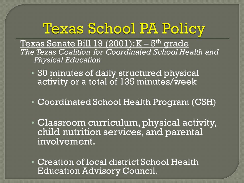 Steps CATCH Project 4-04-08. Texas School PA Policy. Texas Senate Bill 19 (2001): K – 5th grade.