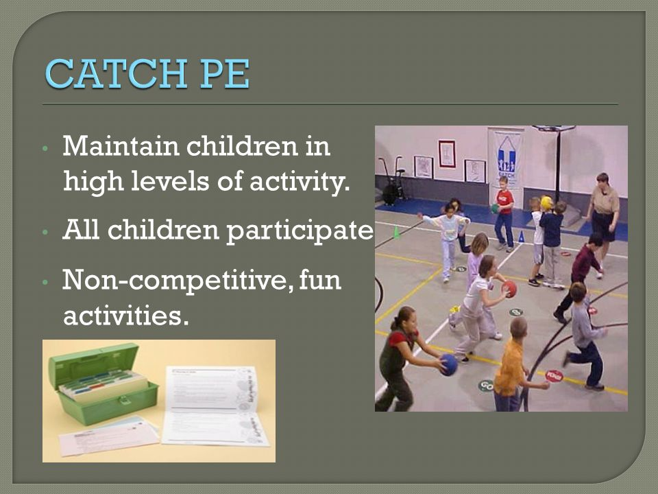 CATCH PE Maintain children in high levels of activity.