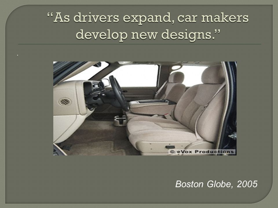 As drivers expand, car makers develop new designs.