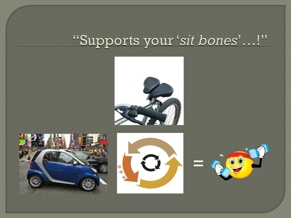 Supports your 'sit bones'…!