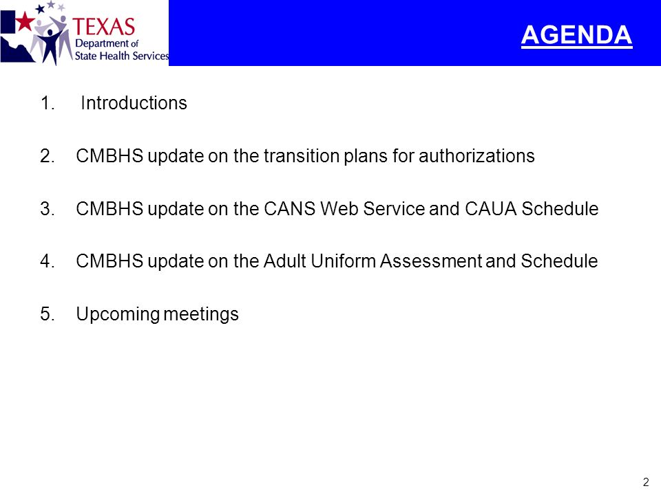 AGENDA Introductions. CMBHS update on the transition plans for authorizations. CMBHS update on the CANS Web Service and CAUA Schedule.
