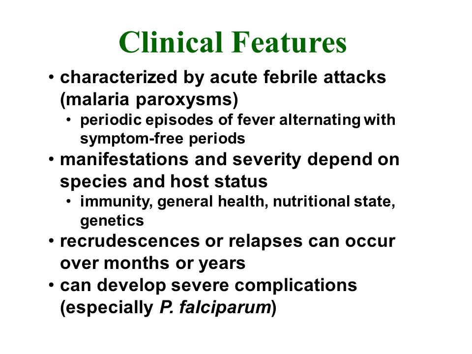 Clinical Features characterized by acute febrile attacks (malaria paroxysms) periodic episodes of fever alternating with symptom-free periods.