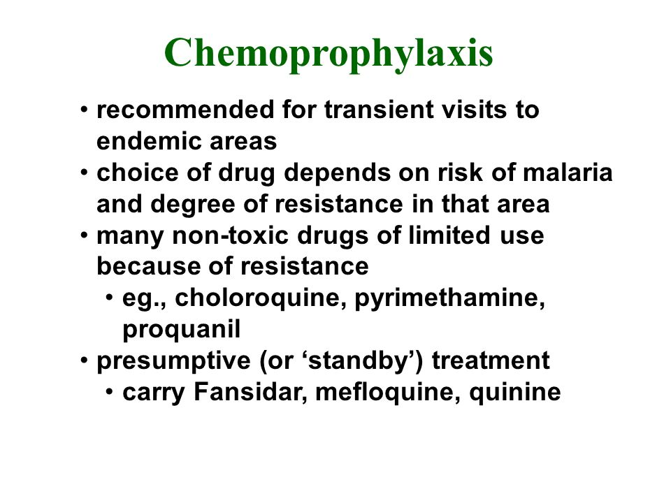 Chemoprophylaxis recommended for transient visits to endemic areas