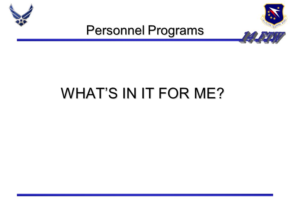 Personnel Programs 14 FTW WHAT'S IN IT FOR ME