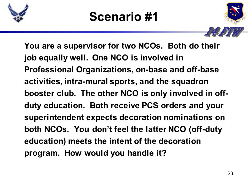 Scenario #1 You are a supervisor for two NCOs. Both do their