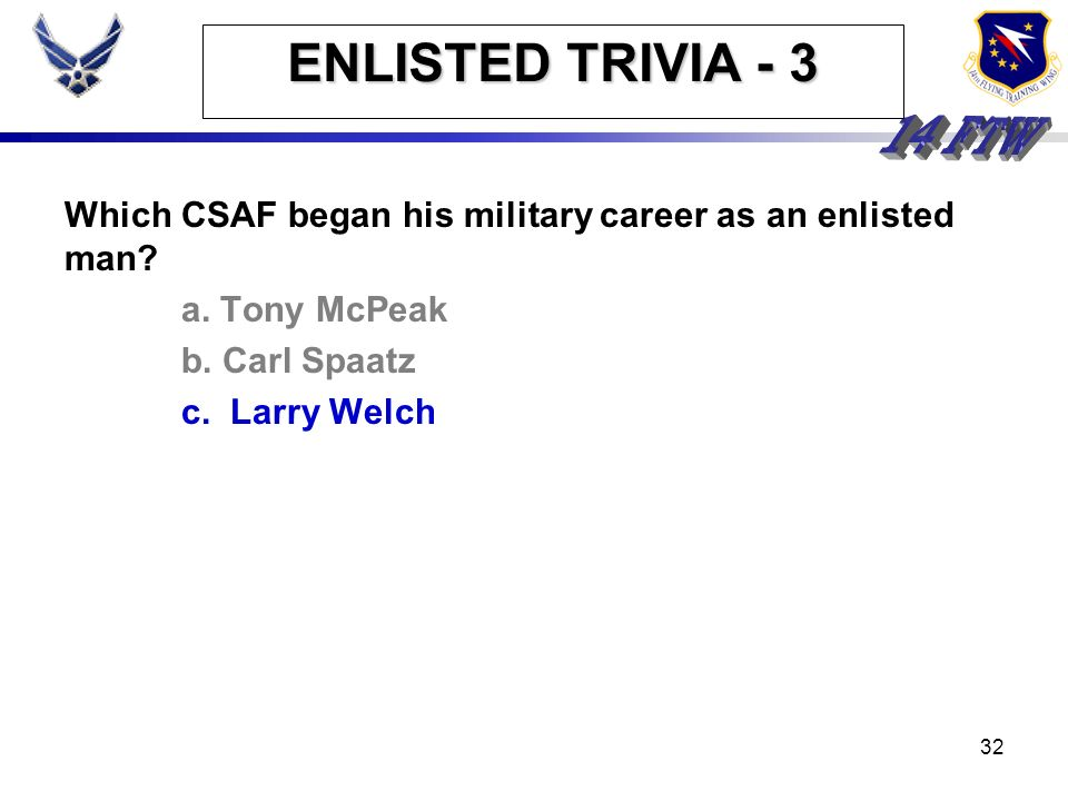ENLISTED TRIVIA - 3 Which CSAF began his military career as an enlisted man a. Tony McPeak. b. Carl Spaatz.