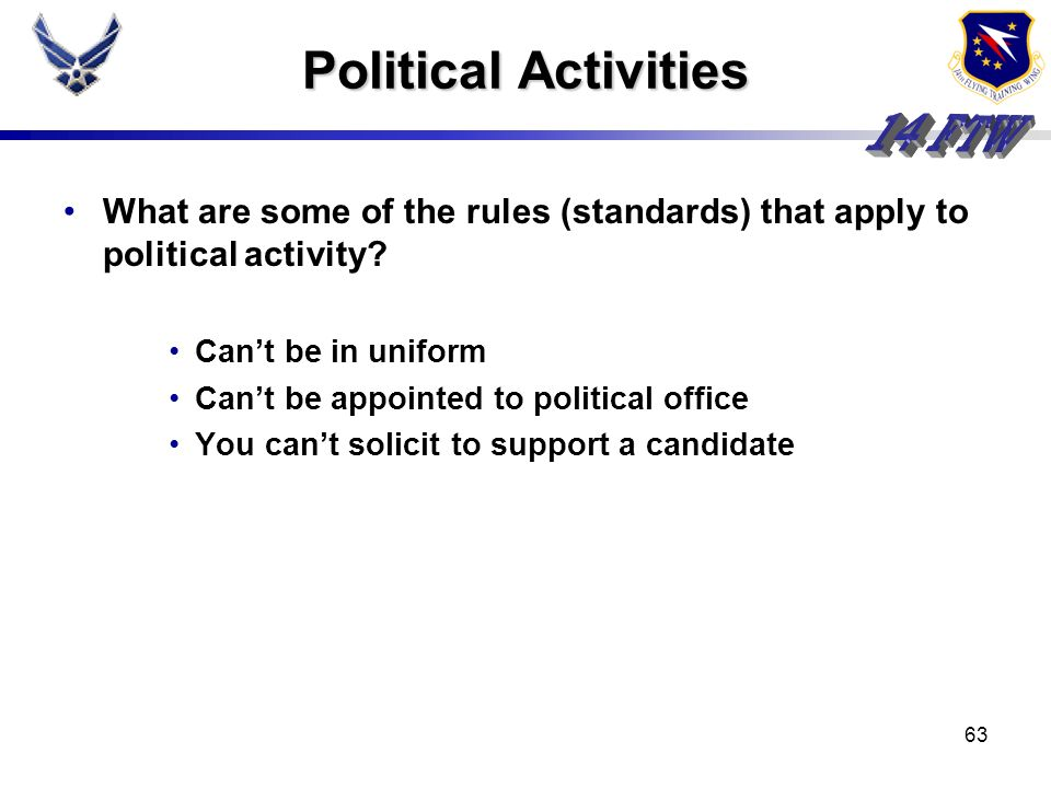 Political Activities What are some of the rules (standards) that apply to political activity Can't be in uniform.