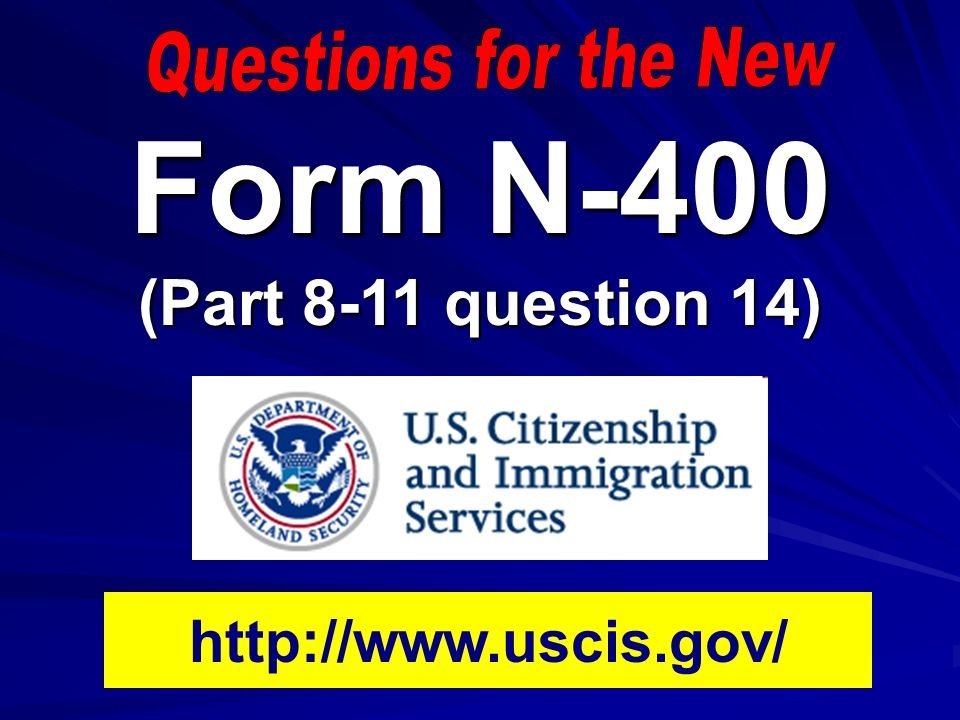 Form N 400 Part 8 11 Question 14 Ppt Video Online Download