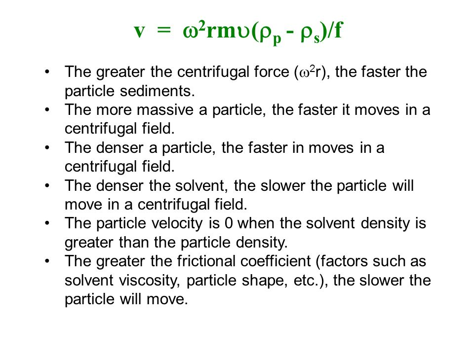 v = 2rm(p - s)/f The greater the centrifugal force (2r), the faster the particle sediments.