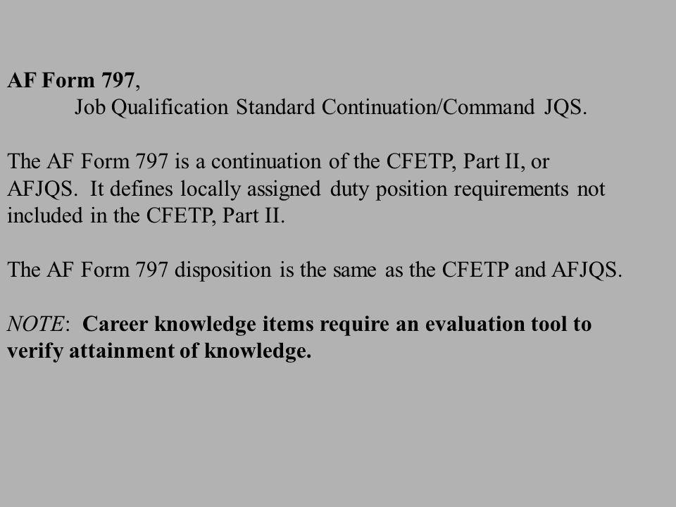 AF Form 797, Job Qualification Standard Continuation/Command JQS. The AF Form 797 is a continuation of the CFETP, Part II, or.
