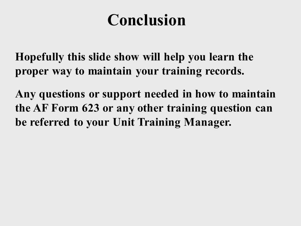 Conclusion Hopefully this slide show will help you learn the proper way to maintain your training records.