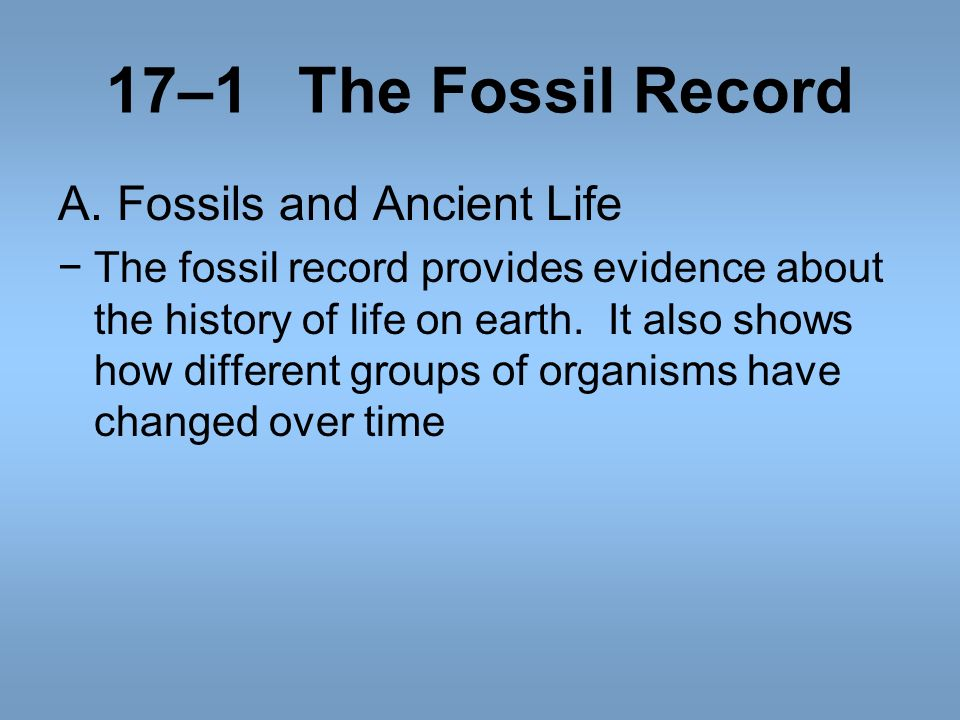 17–1 The Fossil Record A. Fossils and Ancient Life