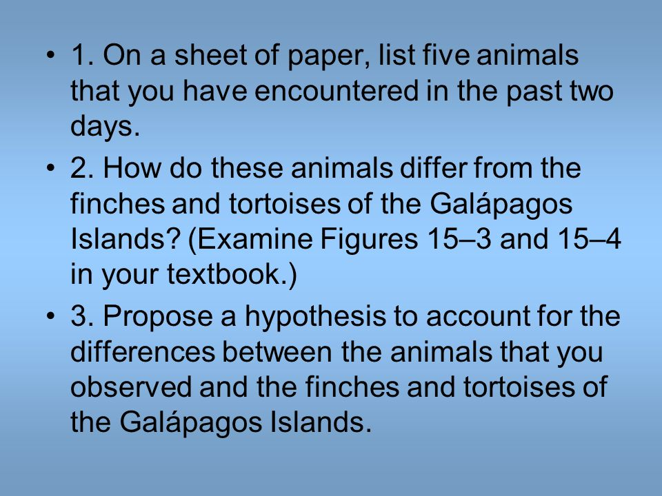1. On a sheet of paper, list five animals that you have encountered in the past two days.