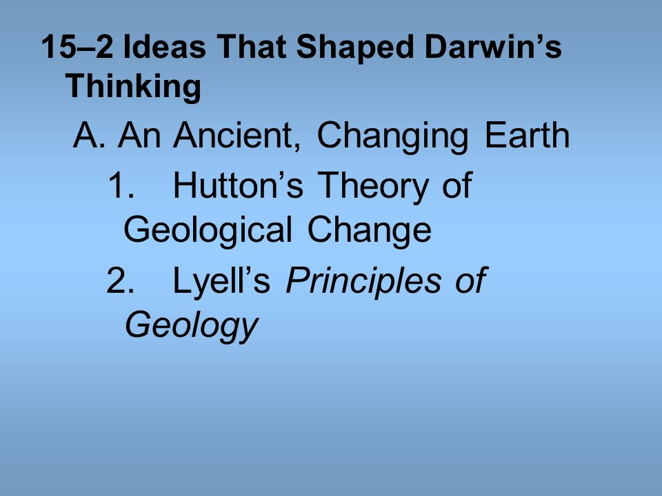 A. An Ancient, Changing Earth 1. Hutton's Theory of Geological Change