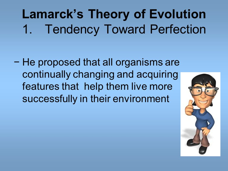 Lamarck's Theory of Evolution 1. Tendency Toward Perfection