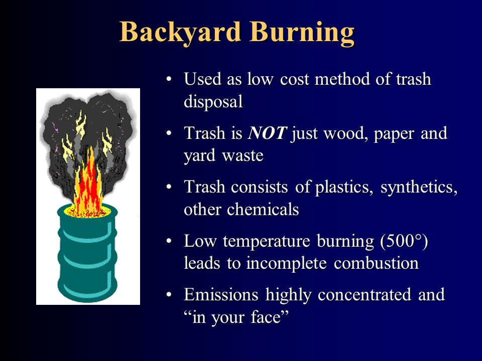 Backyard Burning Used as low cost method of trash disposal